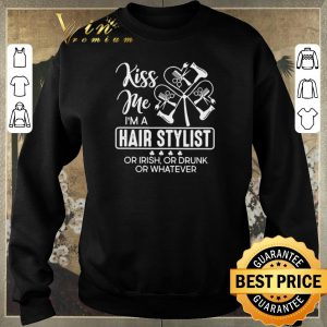 Hot Kiss me I'm a hair stylist or Irish or drunk or whatever St. Patrick's day shirt sweater 2