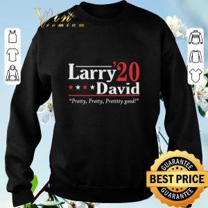 Hot Larry David 2020 Pretty Pretty Pretty Good shirt sweater 2