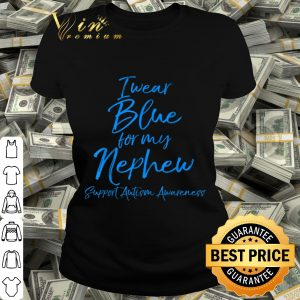 I Wear Blue for My Nephew Shirt Support Autism Awareness shirt