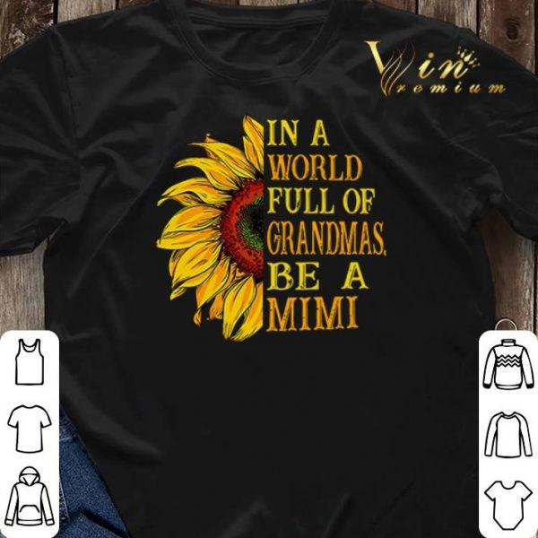 In a world full of grandmas be a mimi Sunflower shirt sweater