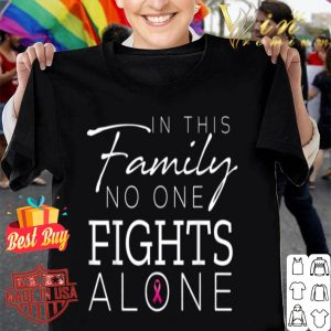 In this family no one fights alone breast cancer gift shirt
