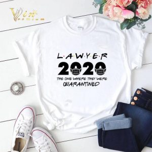 Lawyer 2020 the one where they were quarantined shirt sweater 1