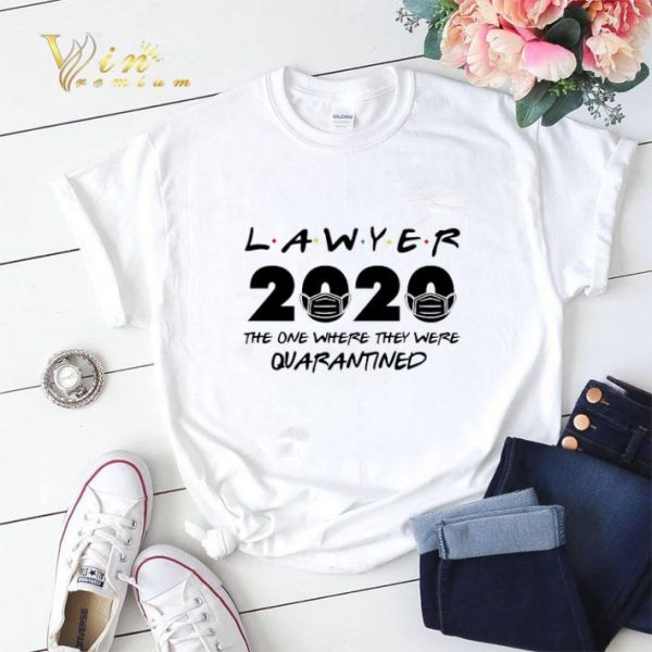 Lawyer 2020 the one where they were quarantined shirt sweater