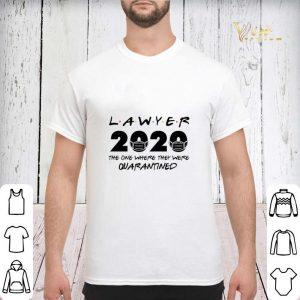 Lawyer 2020 the one where they were quarantined shirt sweater 2