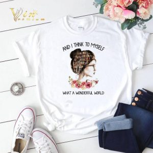 Library Books And I Think To Myself What A Wonderful World shirt sweater 1
