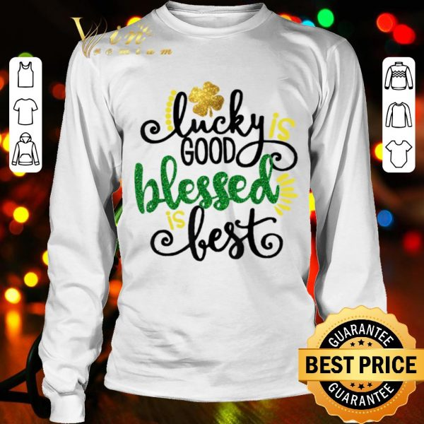 Lucky Good Blessed Is Best St.Patrick's Day Funny Gift T-shirt