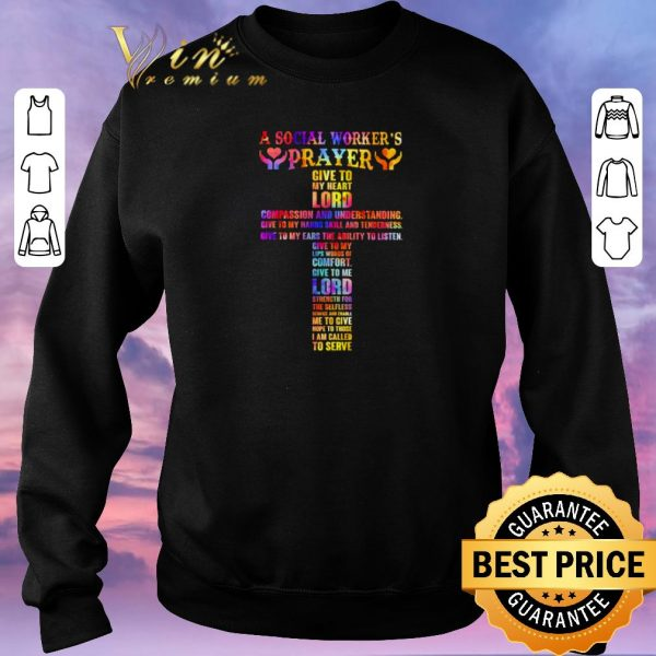 Nice A social worker's prayer give to my heart lord compassion and understanding shirt sweater