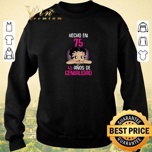 Nice Betty Boop Hecho En 75 45 Anos De Genialidad shirt sweater