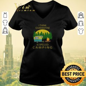 Nice I think quarantine is spelled camping covid-19 shirt sweater 1