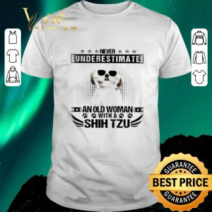 Nice Never underestimate an old woman with a Shih Tzu shirt sweater