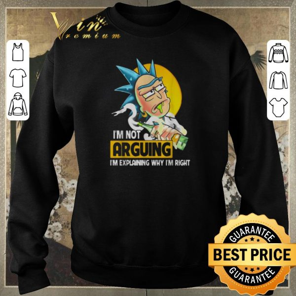 Nice Rick Sanchez I'm not arguing I'm explaining why I'm right Rick and Morty shirt sweater