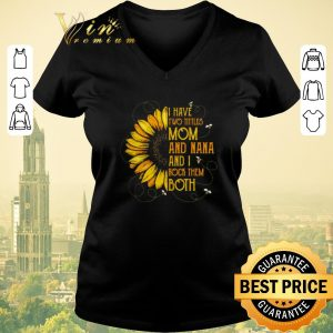 Nice Sunflower I have two tittles mom and Nana and I rock them both shirt sweater 1