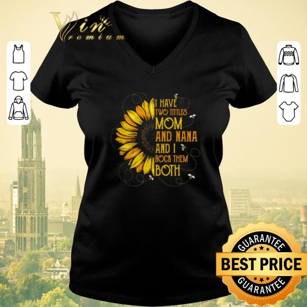 Nice Sunflower I have two tittles mom and Nana and I rock them both shirt sweater