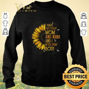 Nice Sunflower I have two tittles mom and Nana and I rock them both shirt sweater 2