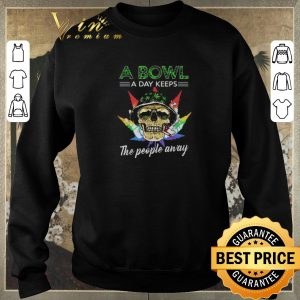 Official Cannabis Skull a bowl a day keeps the people away shirt sweater 2