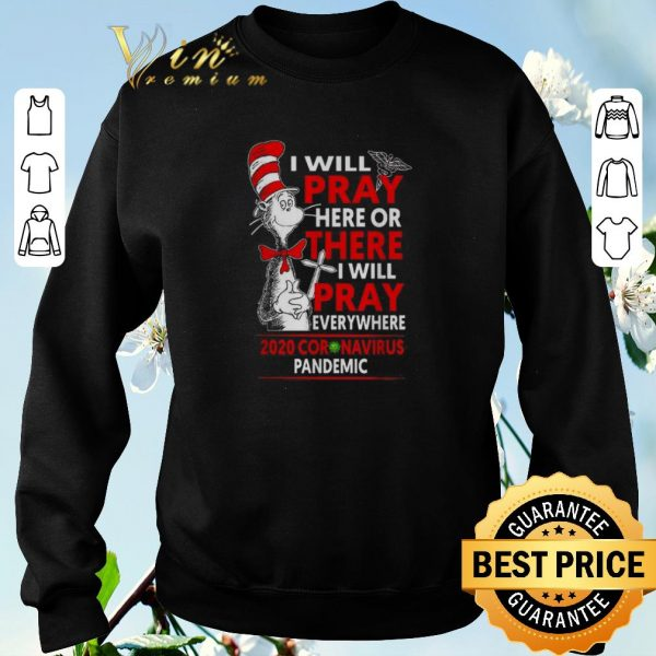 Official Dr. Seuss I will pray here or there everywhere 2020 Coronavirus Pandemic shirt sweater