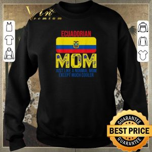 Official Ecuadorian Mom just like a normal mom except much cooler Mother's Day shirt sweater 2