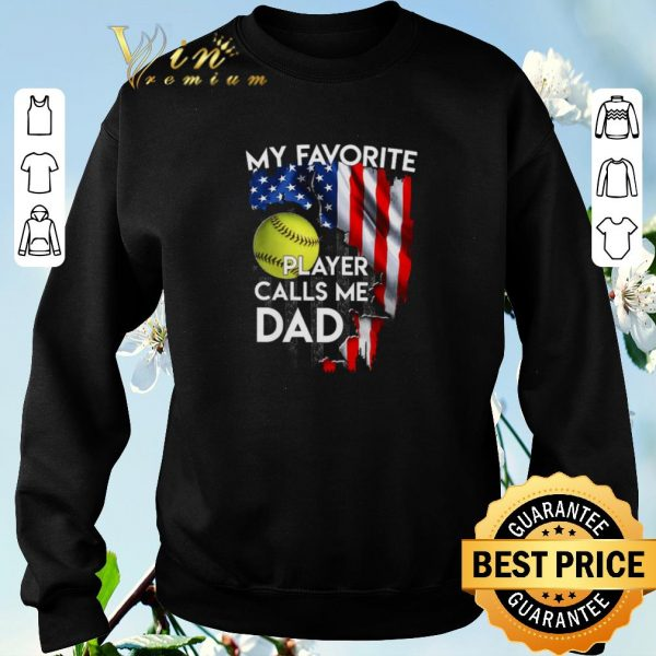 Official My favorite softball player calls me dad American flag shirt sweater