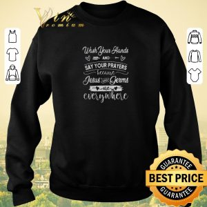 Official Wash Your Hands And Say Your Prayers Jesus Is Everywhere shirt sweater 2