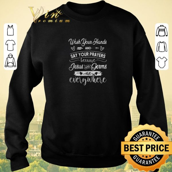 Official Wash Your Hands And Say Your Prayers Jesus Is Everywhere shirt sweater