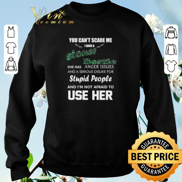 Official You can't scare me i have a stoner bestie she has anger issues shirt sweater