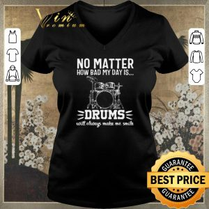 Original No Matter How Bad My Dad Is Drums Will Alway Make Me Smile shirt sweater