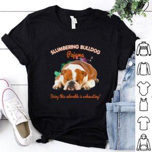 Original Slumbering Bulldog pajama being this adorable is exhausting shirt