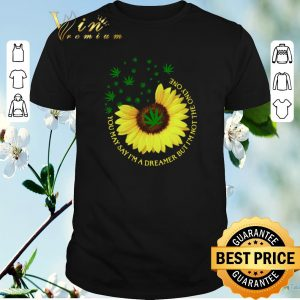 Original Sunflower weed Cannabis You may say I'm a dreamer but I'm not the only one shirt sweater
