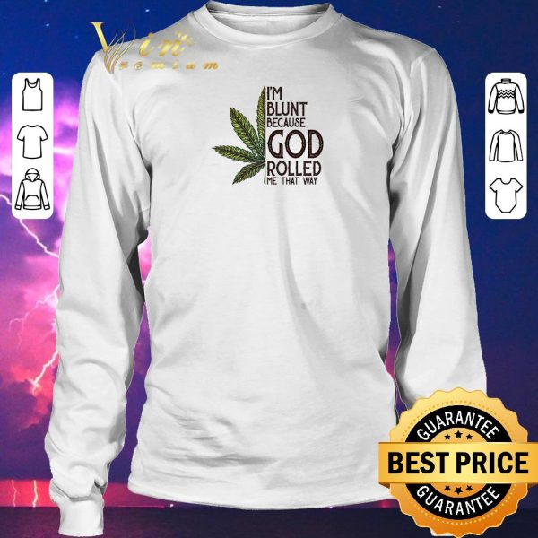 Original Weed Marijuana I'm blunt because God rolled me that way Cannabis shirt sweater