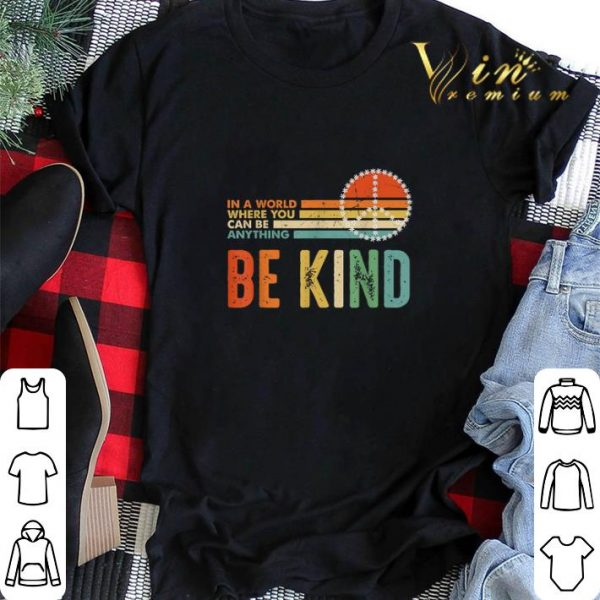 Peace sign In a world where you can be anything be kind vintage shirt