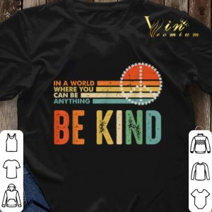 Peace sign In a world where you can be anything be kind vintage shirt 2