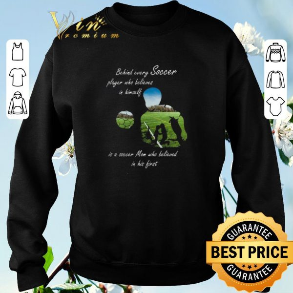 Premium Behind every soccer player who believes in himself soccer mom shirt sweater