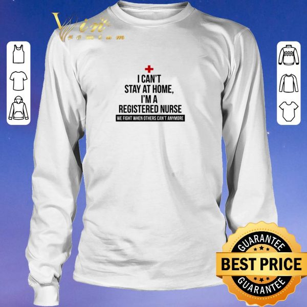Premium I can't stay at home i'm a registered nurse we fight when others shirt sweater