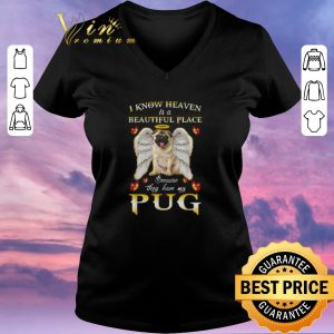 Premium I know heaven is a beautiful place because they have my Pug shirt sweater 1