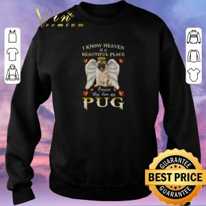 Premium I know heaven is a beautiful place because they have my Pug shirt sweater 2
