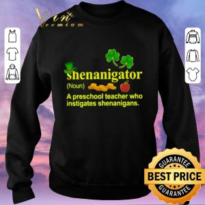 Premium Shenanigator a preschool teacher who instigates St Patrick's day shirt sweater 2