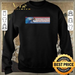 Pretty Eagle Because i follow Jesus i can't vote for Trump shirt sweater 2