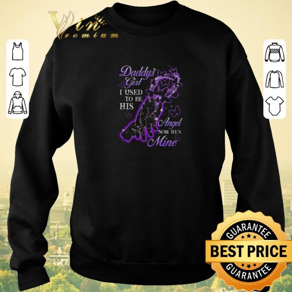 Pretty Father & Daughter Daddy's Girl I Used To Be His Angel Now He's Mine shirt sweater