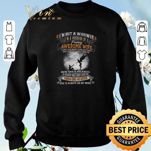 Pretty I'm Not A Widower I'm A Husband Of A Freaking Awesome Wife shirt sweater