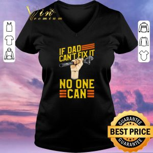 Pretty If Dad Can't Fix It No One Can Fathers Day shirt sweater 1