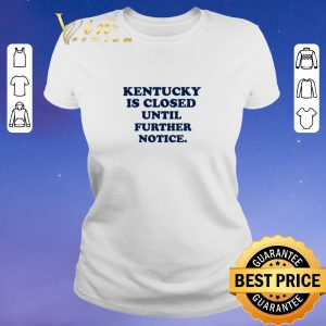 Pretty Kentucky is closed until further notice shirt sweater 1