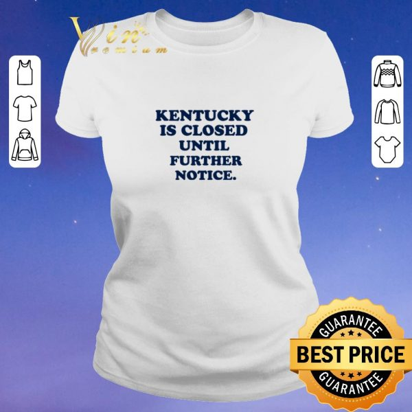 Pretty Kentucky is closed until further notice shirt sweater