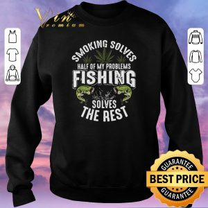 Pretty Weeds smoking solves half of my problems fishing solves the rest shirt sweater 2