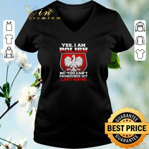 Pretty Yes I Am Polish No You Can't Pronounce My Last Name shirt sweater 1