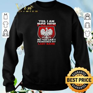 Pretty Yes I Am Polish No You Can't Pronounce My Last Name shirt sweater 2