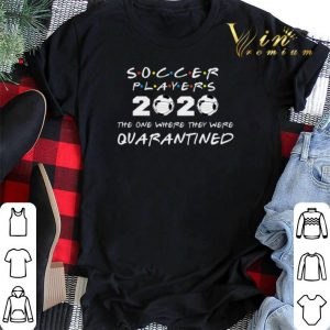 Soccer Players 2020 The One Where They Were Quarantined shirt sweater 1