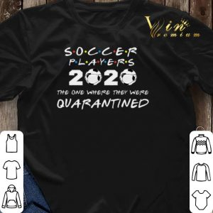 Soccer Players 2020 The One Where They Were Quarantined shirt sweater 2