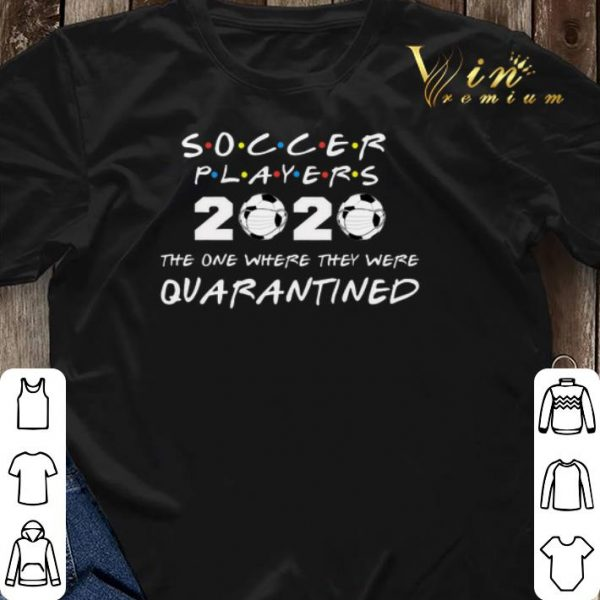 Soccer Players 2020 The One Where They Were Quarantined shirt sweater