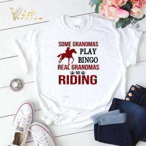Some grandmas play bingo real grandmas go riding horse shirt 1