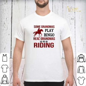 Some grandmas play bingo real grandmas go riding horse shirt 2